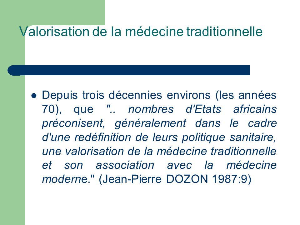 Valorisation de la médecine traditionnelle Depuis trois décennies environs (les années 70), que