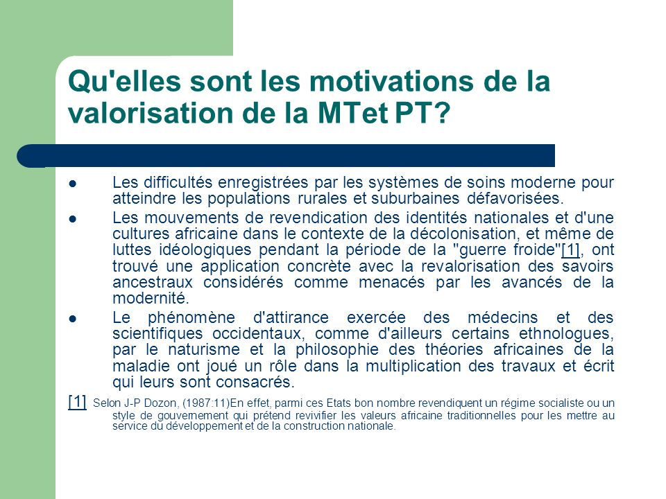 Qu'elles sont les motivations de la valorisation de la MTet PT? Les difficultés enregistrées par les systèmes de soins moderne pour atteindre les popu