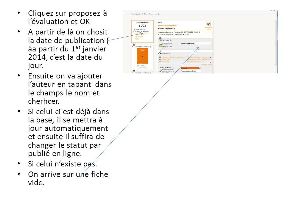 Cliquez sur proposez à lévaluation et OK A partir de là on chosit la date de publication ( àa partir du 1 er janvier 2014, cest la date du jour.