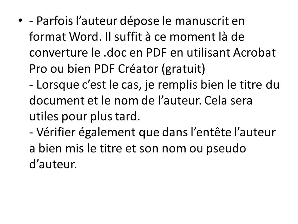 - Parfois lauteur dépose le manuscrit en format Word. Il suffit à ce moment là de converture le.doc en PDF en utilisant Acrobat Pro ou bien PDF Créato