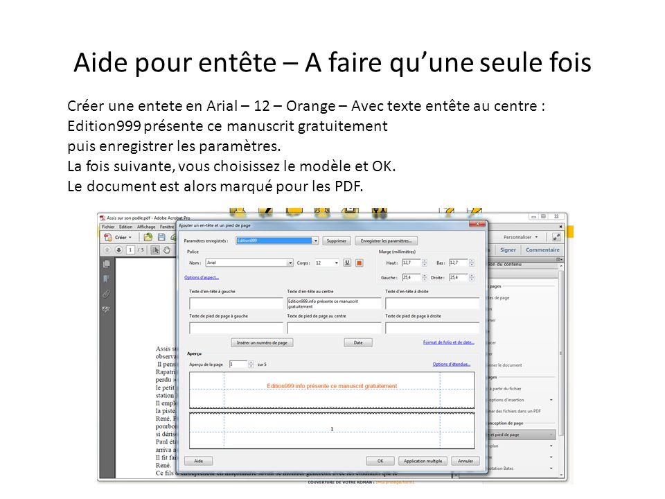 Aide pour entête – A faire quune seule fois Créer une entete en Arial – 12 – Orange – Avec texte entête au centre : Edition999 présente ce manuscrit gratuitement puis enregistrer les paramètres.