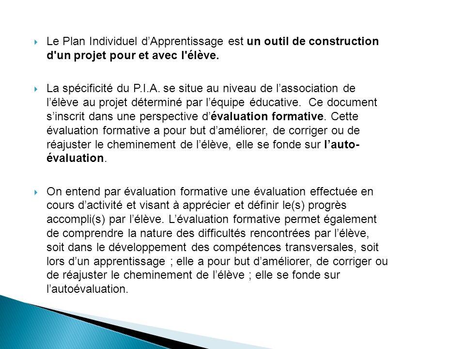 Le Plan Individuel dApprentissage est un outil de construction d un projet pour et avec l élève.