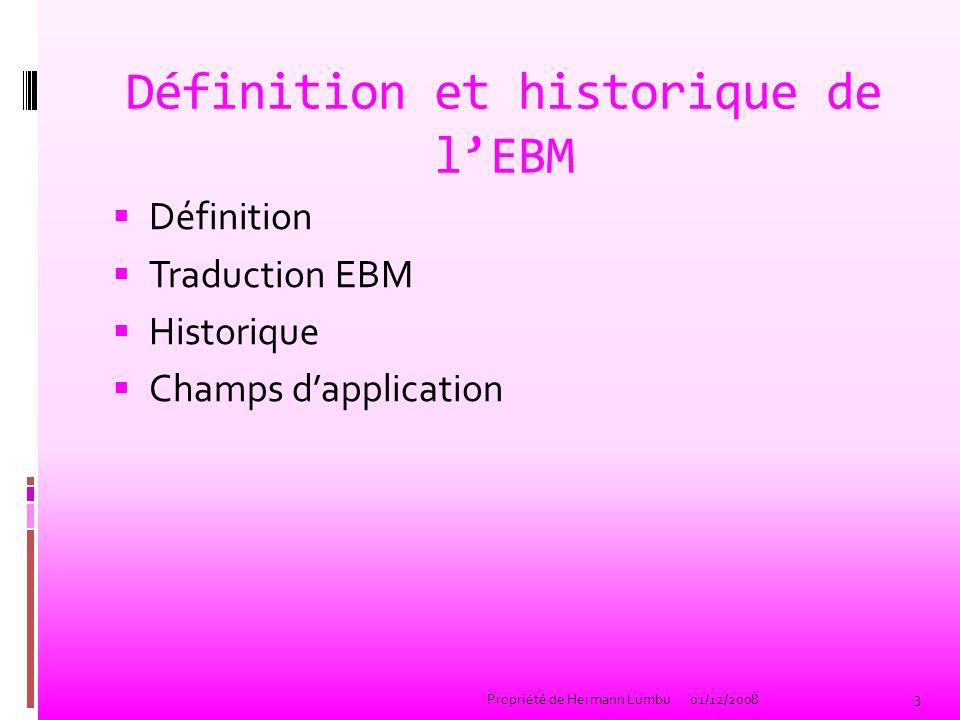 Définition et historique de lEBM Définition Traduction EBM Historique Champs dapplication 3 Propriété de Hermann Lumbu01/12/2008