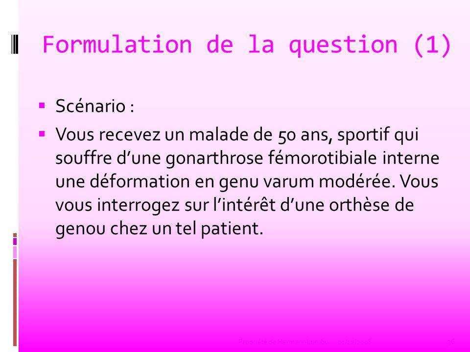 Formulation de la question (1) Scénario : Vous recevez un malade de 50 ans, sportif qui souffre dune gonarthrose fémorotibiale interne une déformation