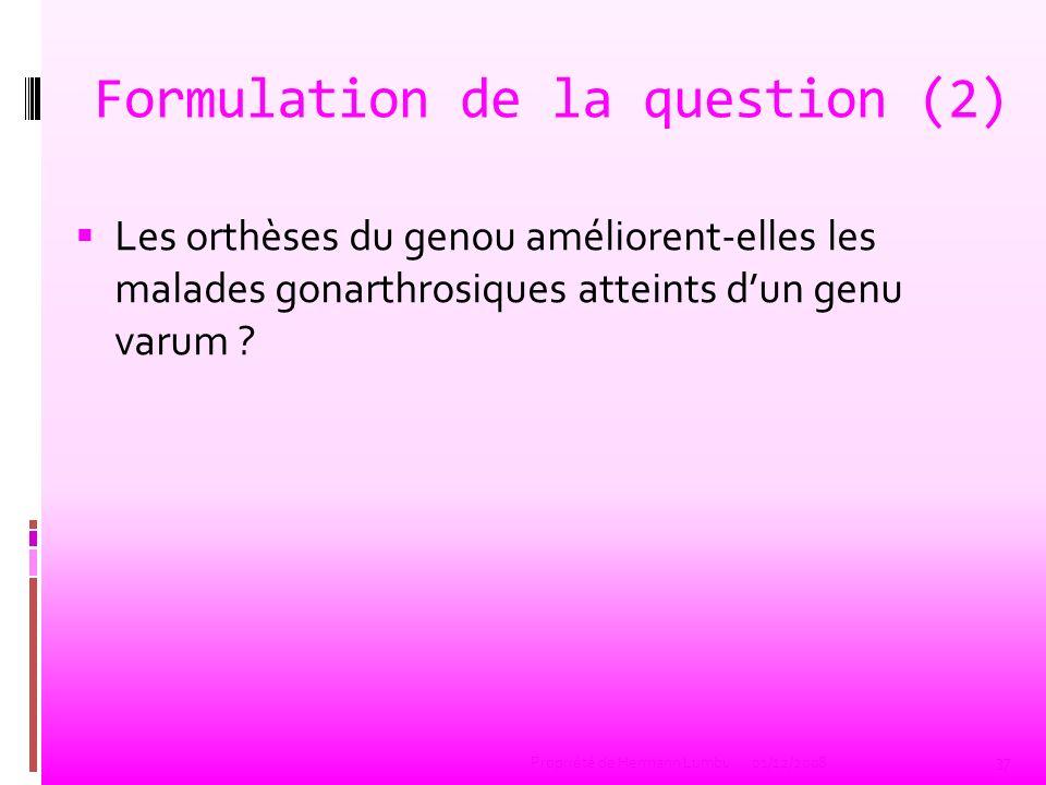 Formulation de la question (2) Les orthèses du genou améliorent-elles les malades gonarthrosiques atteints dun genu varum ? 37 Propriété de Hermann Lu