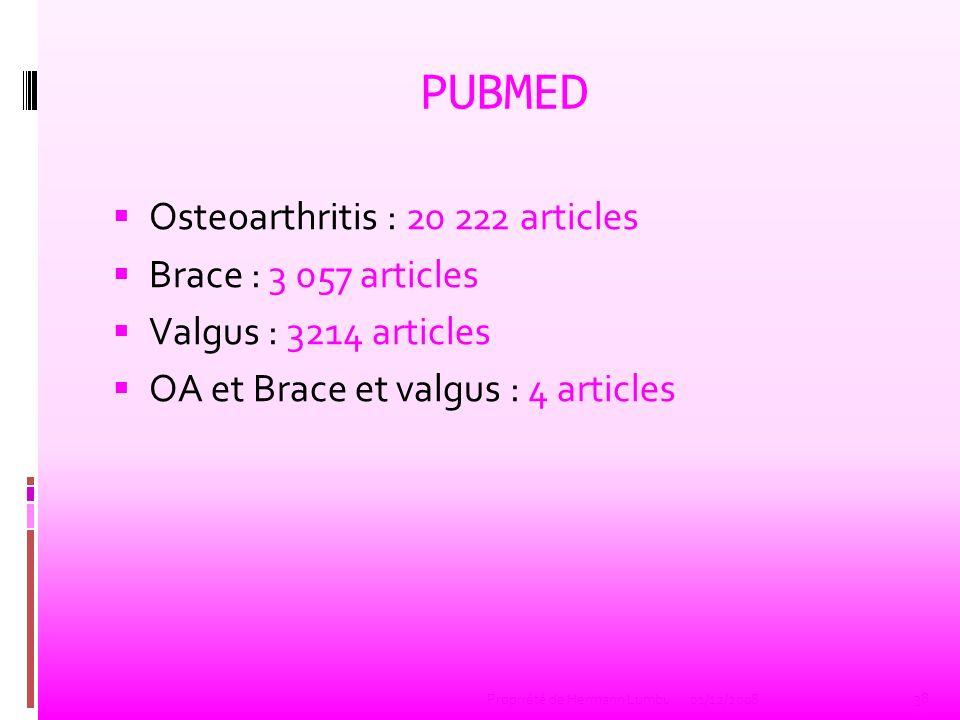 PUBMED Osteoarthritis : 20 222 articles Brace : 3 057 articles Valgus : 3214 articles OA et Brace et valgus : 4 articles 38 Propriété de Hermann Lumbu