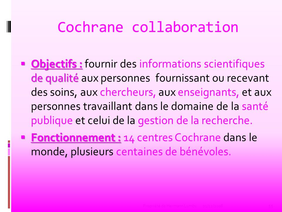 Cochrane collaboration Objectifs : de qualité Objectifs : fournir des informations scientifiques de qualité aux personnes fournissant ou recevant des