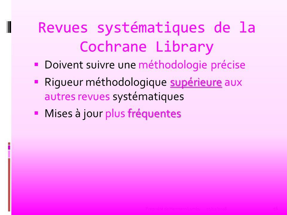 Revues systématiques de la Cochrane Library Doivent suivre une méthodologie précise supérieure Rigueur méthodologique supérieure aux autres revues sys