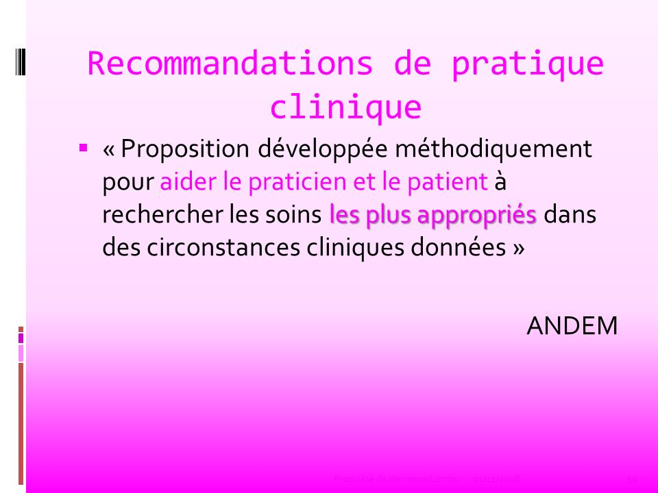 Recommandations de pratique clinique les plus appropriés « Proposition développée méthodiquement pour aider le praticien et le patient à rechercher le
