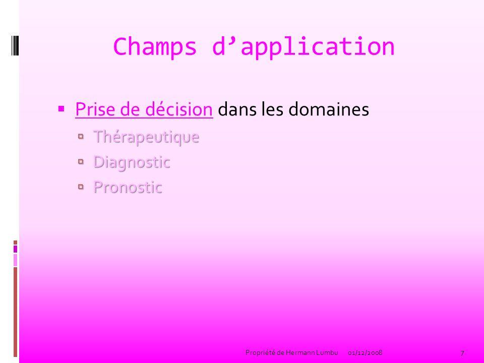 Champs dapplication Prise de décision dans les domaines Thérapeutique Thérapeutique Diagnostic Diagnostic Pronostic Pronostic 7 Propriété de Hermann L