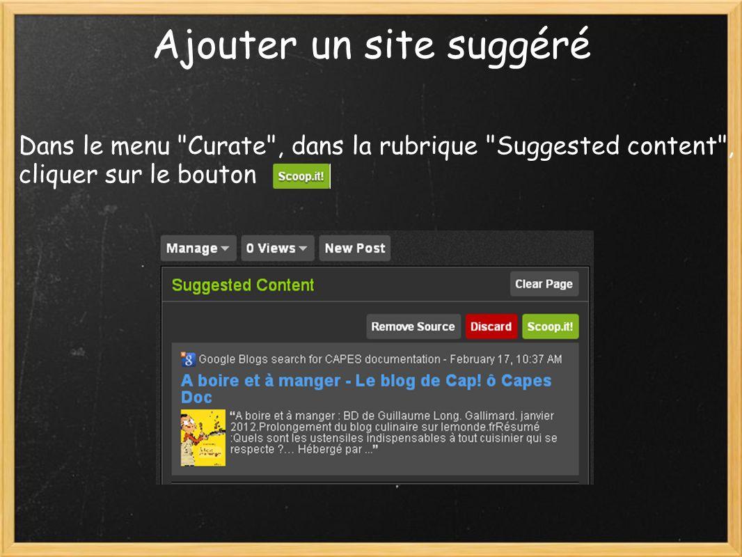 Ajouter un site suggéré Dans le menu Curate , dans la rubrique Suggested content , cliquer sur le bouton