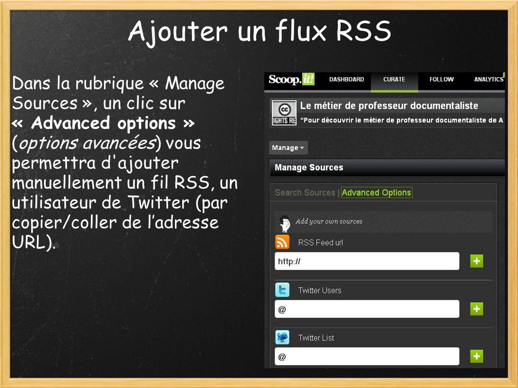 Ajouter un flux RSS Dans la rubrique « Manage Sources », un clic sur « Advanced options » (options avancées) vous permettra d ajouter manuellement un fil RSS, un utilisateur de Twitter (par copier/coller de ladresse URL).