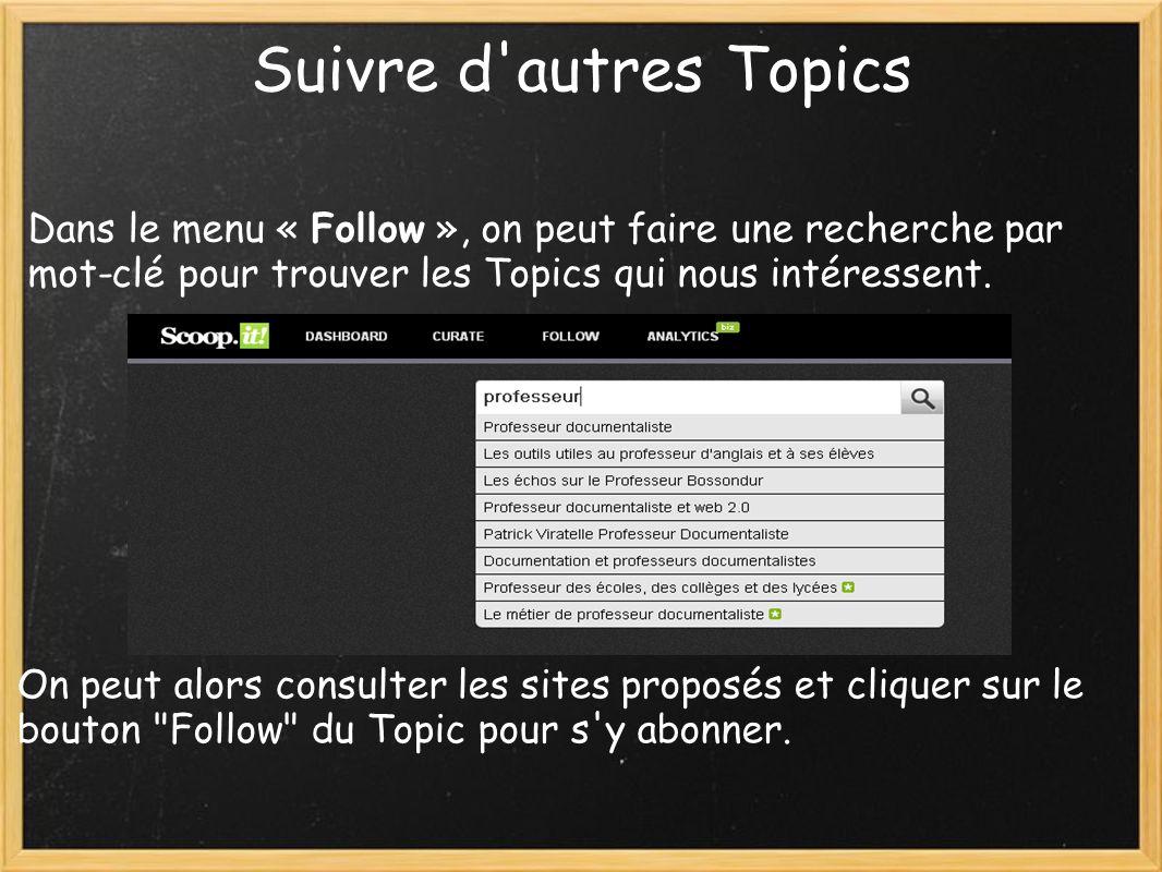 Suivre d autres Topics Dans le menu « Follow », on peut faire une recherche par mot-clé pour trouver les Topics qui nous intéressent.