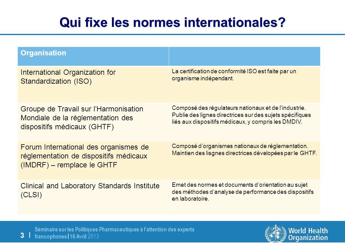 3 | Séminaire sur les Politiques Pharmaceutiques à l attention des experts francophones | 16 Avril 2013 Qui fixe les normes internationales.