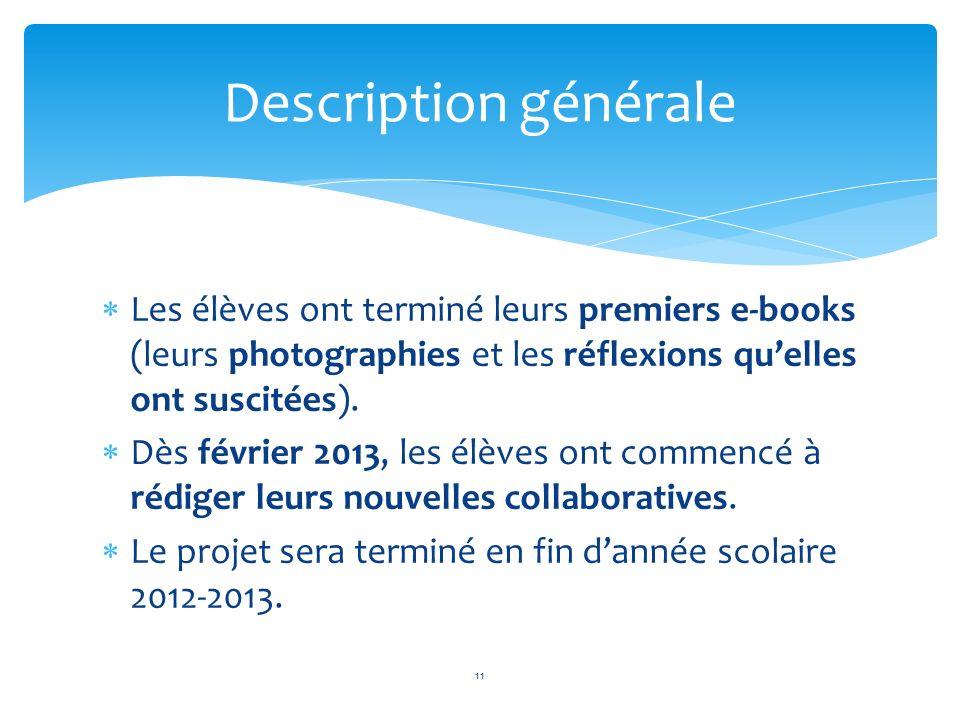 Les élèves ont terminé leurs premiers e-books (leurs photographies et les réflexions quelles ont suscitées). Dès février 2013, les élèves ont commencé