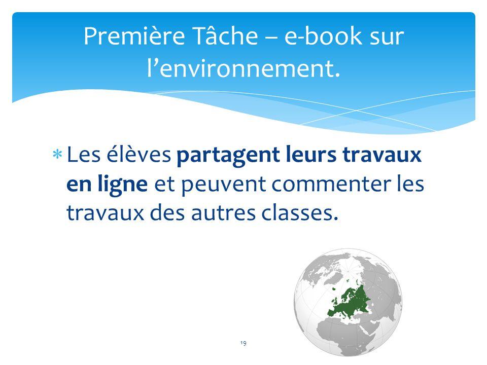 Les élèves partagent leurs travaux en ligne et peuvent commenter les travaux des autres classes. 19 Première Tâche – e-book sur lenvironnement.