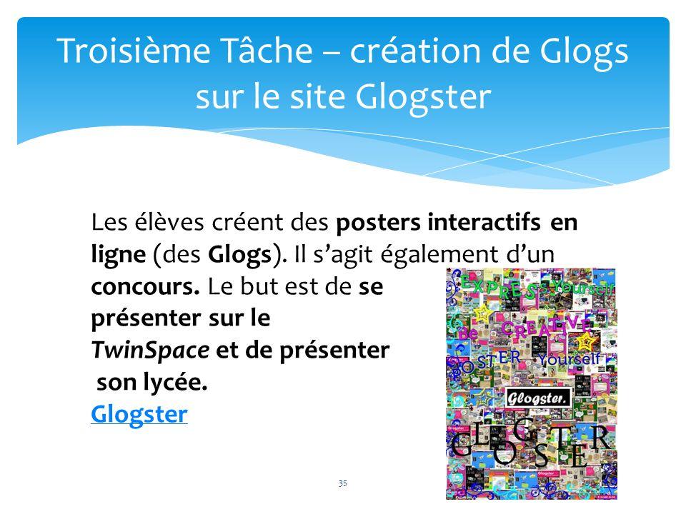 35 Troisième Tâche – création de Glogs sur le site Glogster Les élèves créent des posters interactifs en ligne (des Glogs). Il sagit également dun con