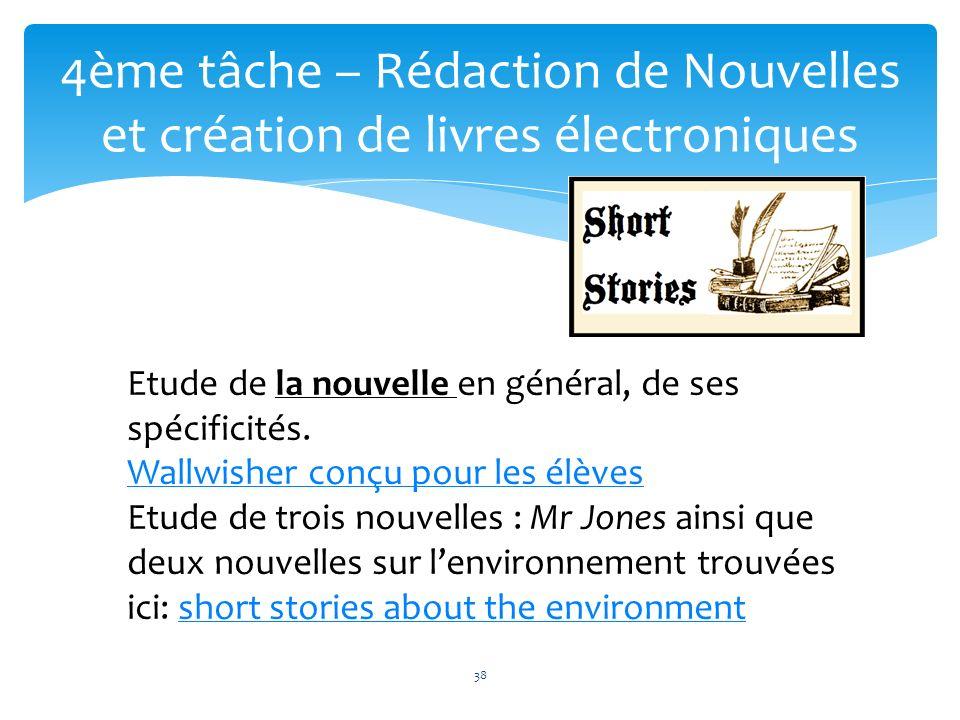 38 4ème tâche – Rédaction de Nouvelles et création de livres électroniques 38 Etude de la nouvelle en général, de ses spécificités. Wallwisher conçu p