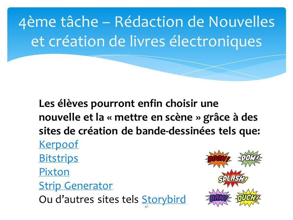 41 4ème tâche – Rédaction de Nouvelles et création de livres électroniques 41 Les élèves pourront enfin choisir une nouvelle et la « mettre en scène »