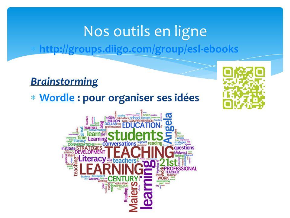 http://groups.diigo.com/group/esl-ebooks Brainstorming Wordle : pour organiser ses idées Wordle 46 Nos outils en ligne 46