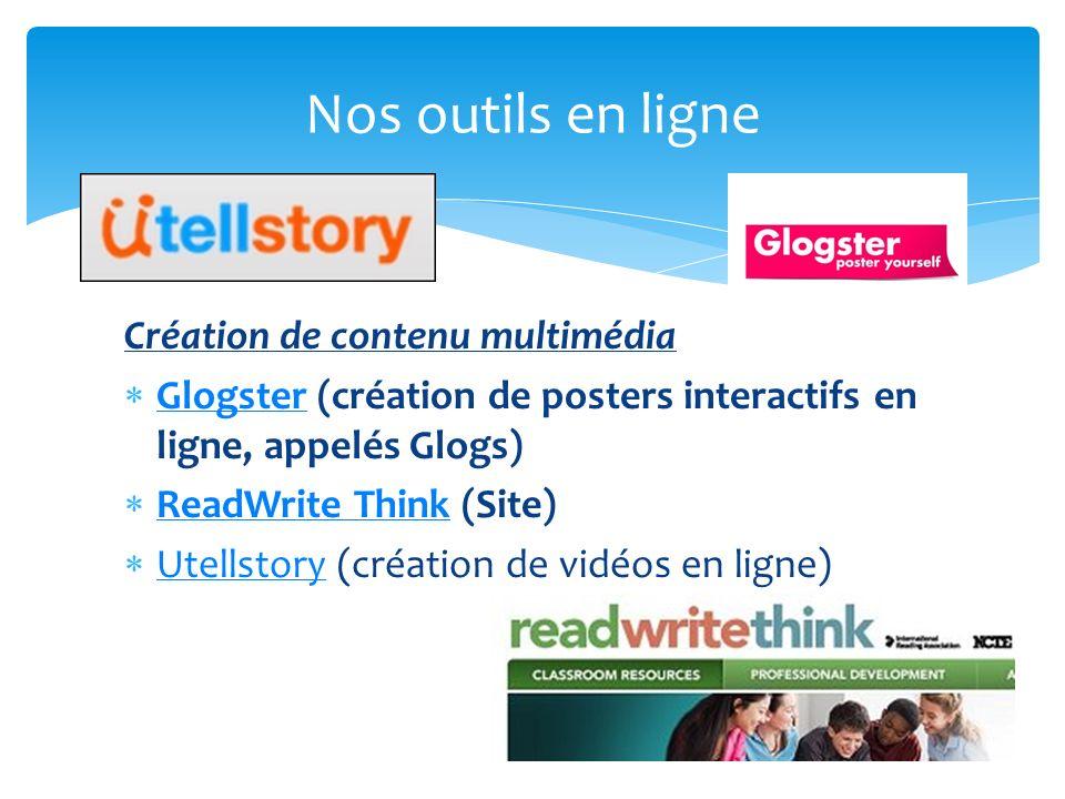 Création de contenu multimédia Glogster (création de posters interactifs en ligne, appelés Glogs) Glogster ReadWrite Think (Site) ReadWrite Think Utel