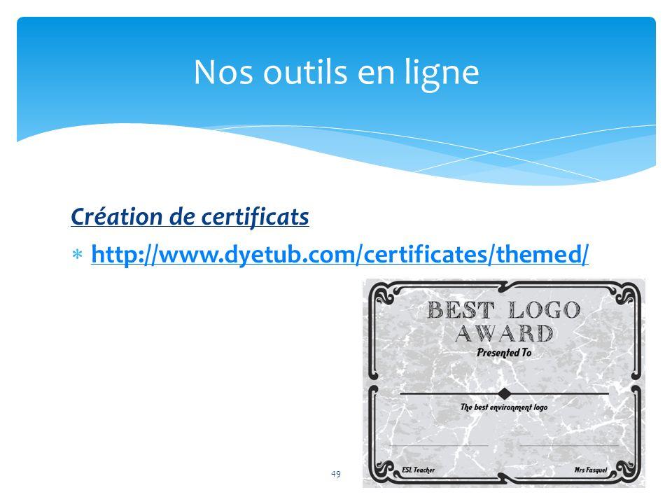 Création de certificats http://www.dyetub.com/certificates/themed/ 49 Nos outils en ligne