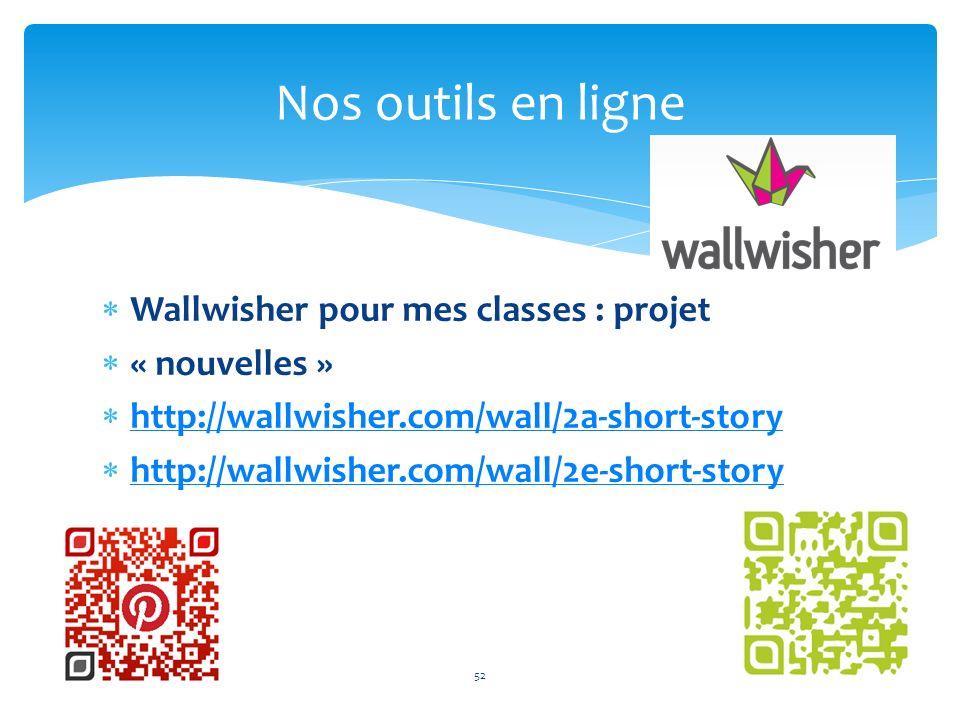 Wallwisher pour mes classes : projet « nouvelles » http://wallwisher.com/wall/2a-short-story http://wallwisher.com/wall/2e-short-story 52 Nos outils e