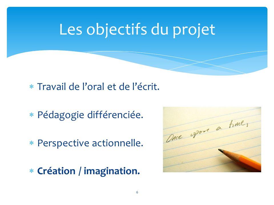Travail de loral et de lécrit. Pédagogie différenciée. Perspective actionnelle. Création / imagination. Les objectifs du projet 6