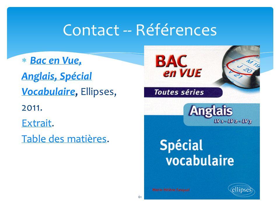 Bac en Vue, Anglais, Spécial VocabulaireVocabulaire, Ellipses, 2011. ExtraitExtrait. Table des matièresTable des matières. 61 Contact -- Références