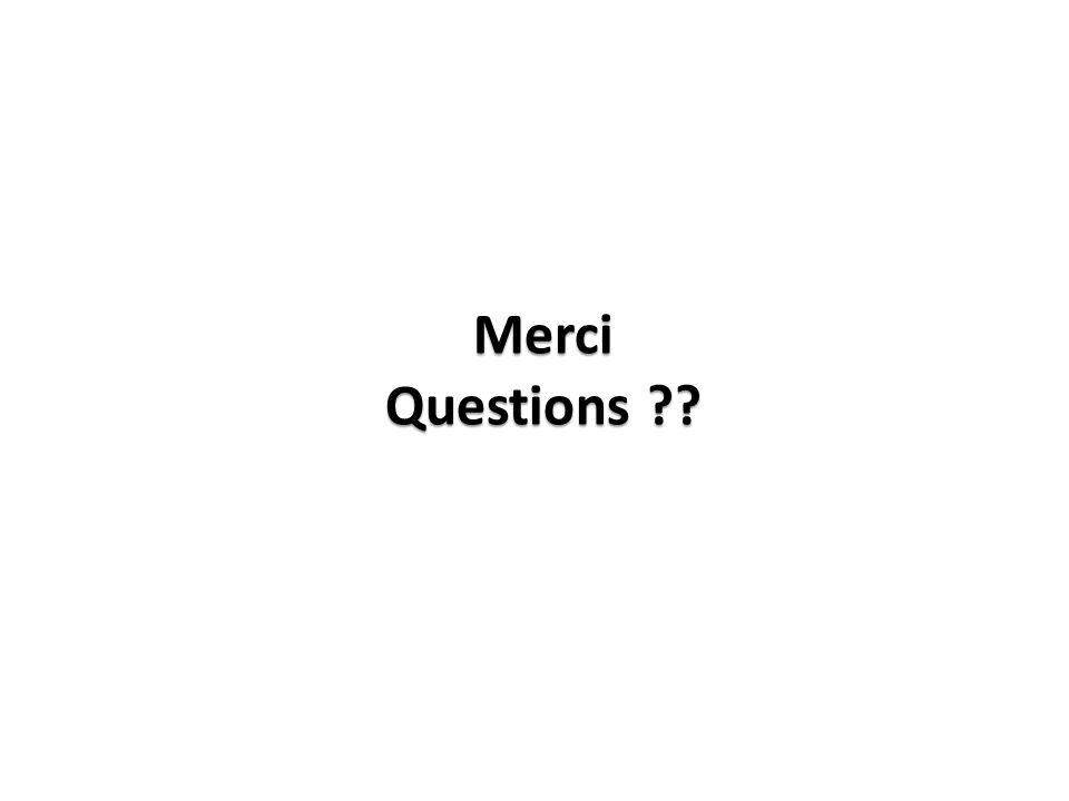 Merci Questions ??