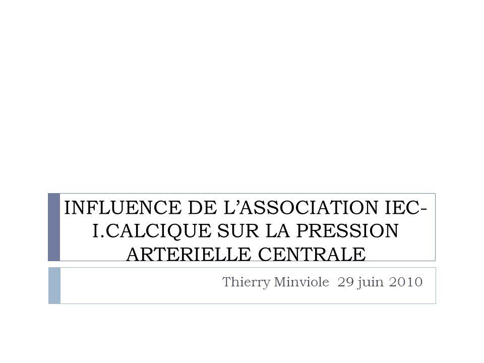 INFLUENCE DE LASSOCIATION IEC- I.CALCIQUE SUR LA PRESSION ARTERIELLE CENTRALE Thierry Minviole 29 juin 2010