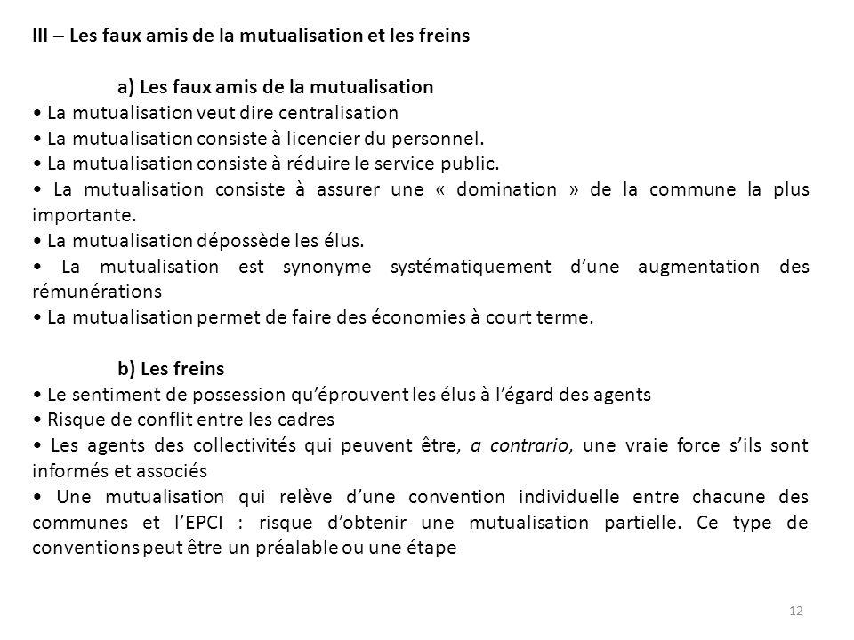 III – Les faux amis de la mutualisation et les freins a) Les faux amis de la mutualisation La mutualisation veut dire centralisation La mutualisation consiste à licencier du personnel.