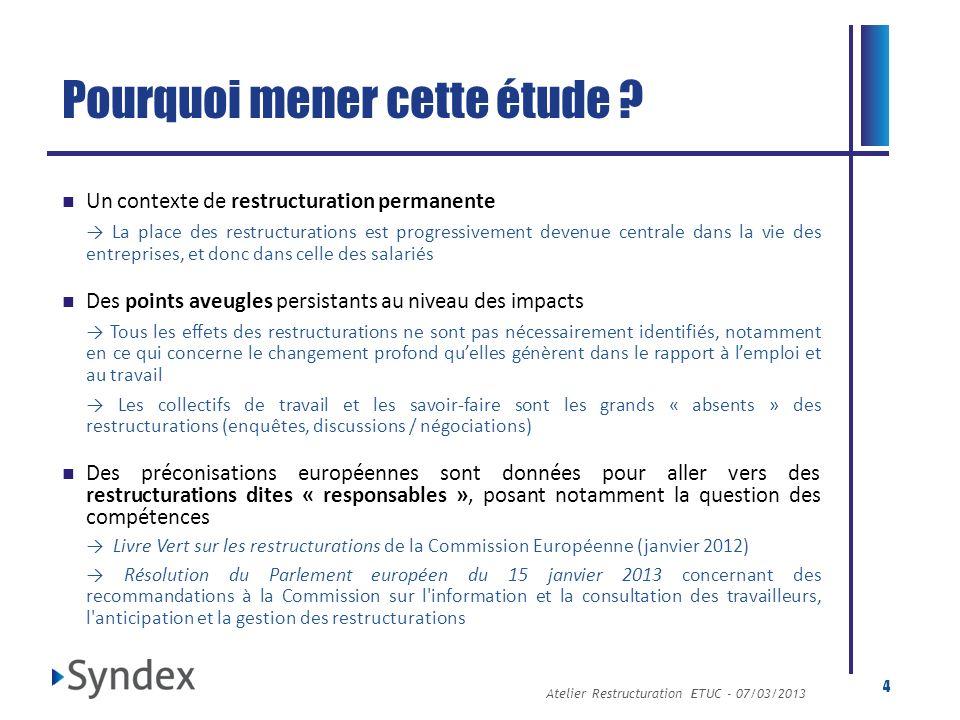 Atelier Restructuration ETUC - 07/03/2013 4 Pourquoi mener cette étude ? Un contexte de restructuration permanente La place des restructurations est p