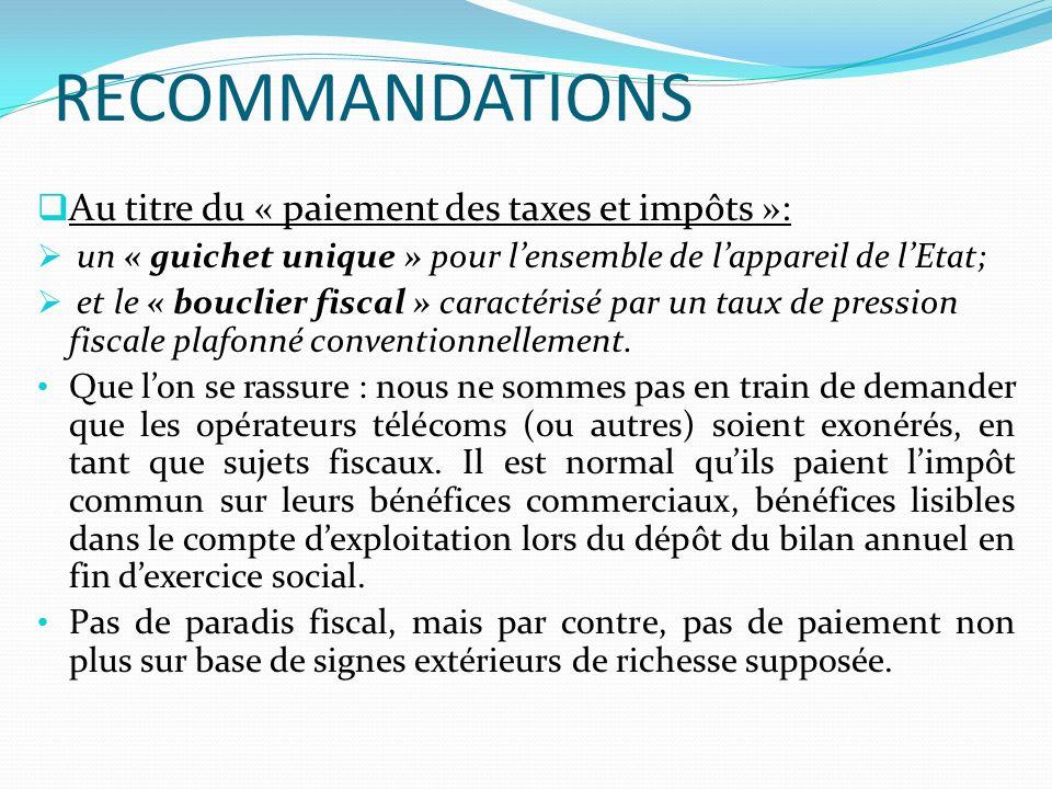 RECOMMANDATIONS Au titre du « paiement des taxes et impôts »: un « guichet unique » pour lensemble de lappareil de lEtat; et le « bouclier fiscal » caractérisé par un taux de pression fiscale plafonné conventionnellement.