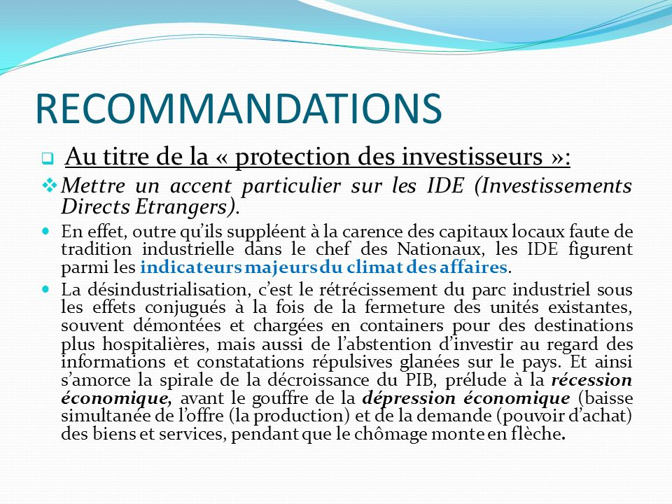 RECOMMANDATIONS Au titre de la « protection des investisseurs »: Mettre un accent particulier sur les IDE (Investissements Directs Etrangers). En effe