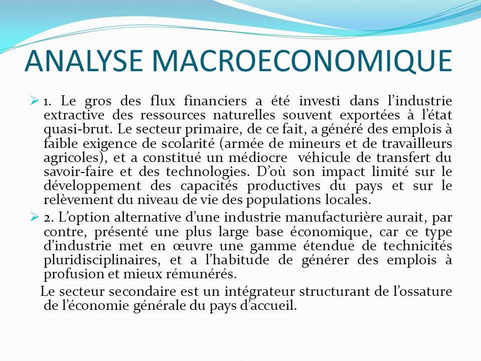 ANALYSE MACROECONOMIQUE 1. Le gros des flux financiers a été investi dans lindustrie extractive des ressources naturelles souvent exportées à létat qu