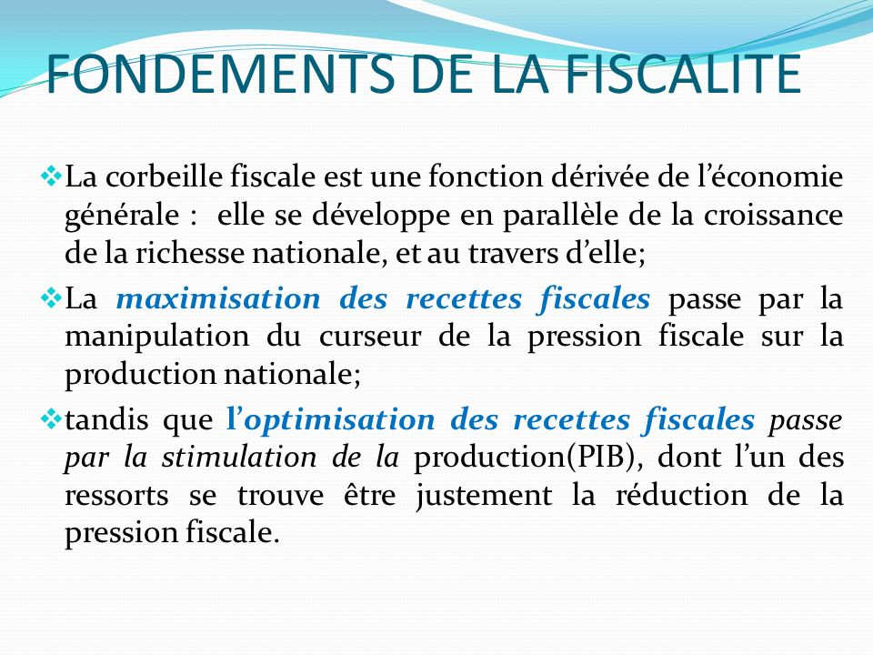 FONDEMENTS DE LA FISCALITE La corbeille fiscale est une fonction dérivée de léconomie générale : elle se développe en parallèle de la croissance de la