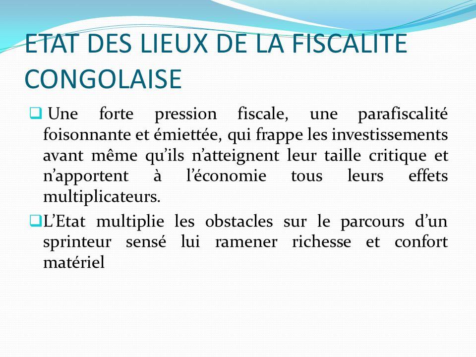ETAT DES LIEUX DE LA FISCALITE CONGOLAISE Une forte pression fiscale, une parafiscalité foisonnante et émiettée, qui frappe les investissements avant