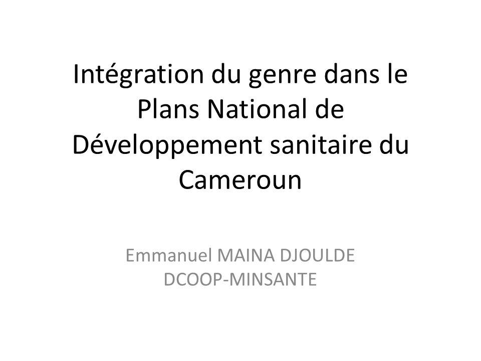 Intégration du genre dans le Plans National de Développement sanitaire du Cameroun Emmanuel MAINA DJOULDE DCOOP-MINSANTE