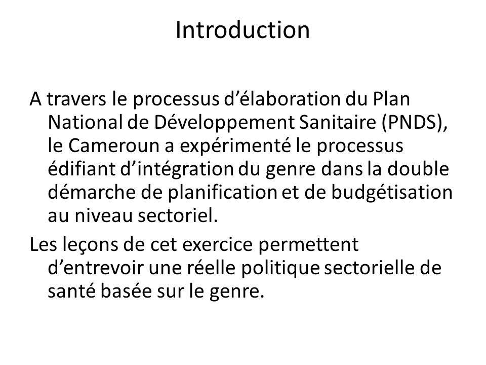 Introduction A travers le processus délaboration du Plan National de Développement Sanitaire (PNDS), le Cameroun a expérimenté le processus édifiant dintégration du genre dans la double démarche de planification et de budgétisation au niveau sectoriel.