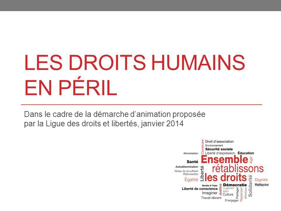 LES DROITS HUMAINS EN PÉRIL Dans le cadre de la démarche danimation proposée par la Ligue des droits et libertés, janvier 2014