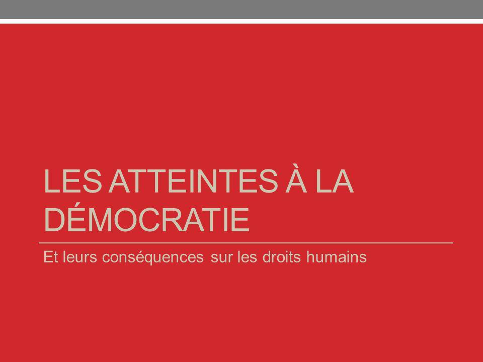 LES ATTEINTES À LA DÉMOCRATIE Et leurs conséquences sur les droits humains