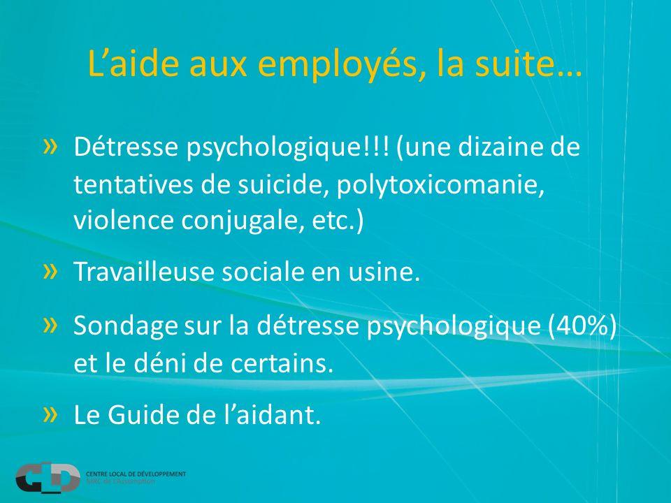 Laide aux employés, la suite… » Détresse psychologique!!! (une dizaine de tentatives de suicide, polytoxicomanie, violence conjugale, etc.) » Travaill