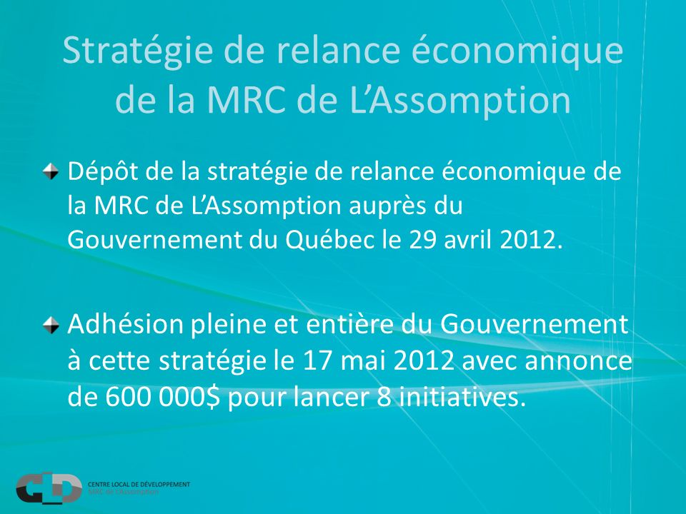 Stratégie de relance économique de la MRC de LAssomption Dépôt de la stratégie de relance économique de la MRC de LAssomption auprès du Gouvernement d