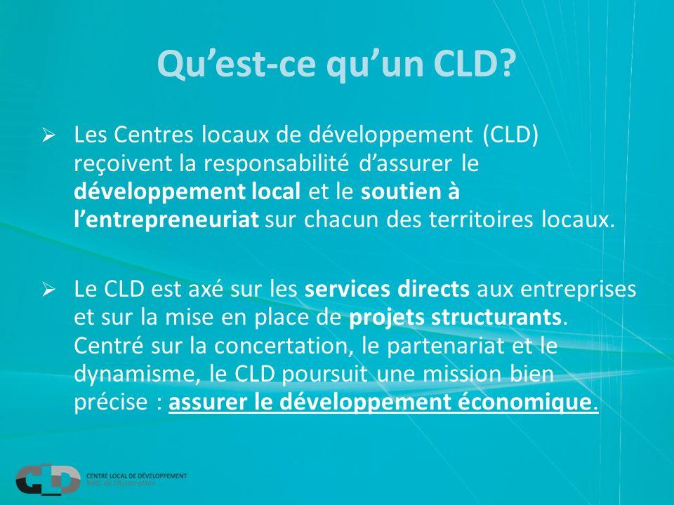Quest-ce quun CLD? Les Centres locaux de développement (CLD) reçoivent la responsabilité dassurer le développement local et le soutien à lentrepreneur