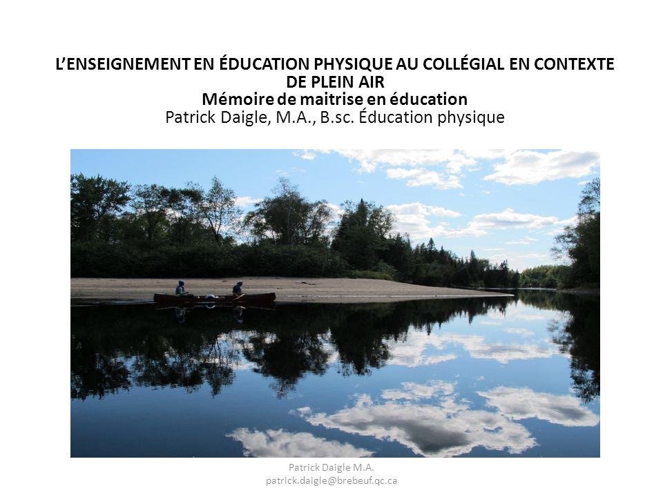 LENSEIGNEMENT EN ÉDUCATION PHYSIQUE AU COLLÉGIAL EN CONTEXTE DE PLEIN AIR Mémoire de maitrise en éducation Patrick Daigle, M.A., B.sc.