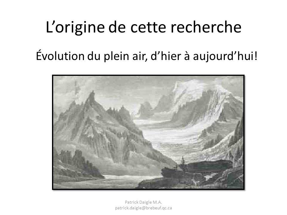 Évolution du plein air, dhier à aujourdhui. Lorigine de cette recherche Patrick Daigle M.A.