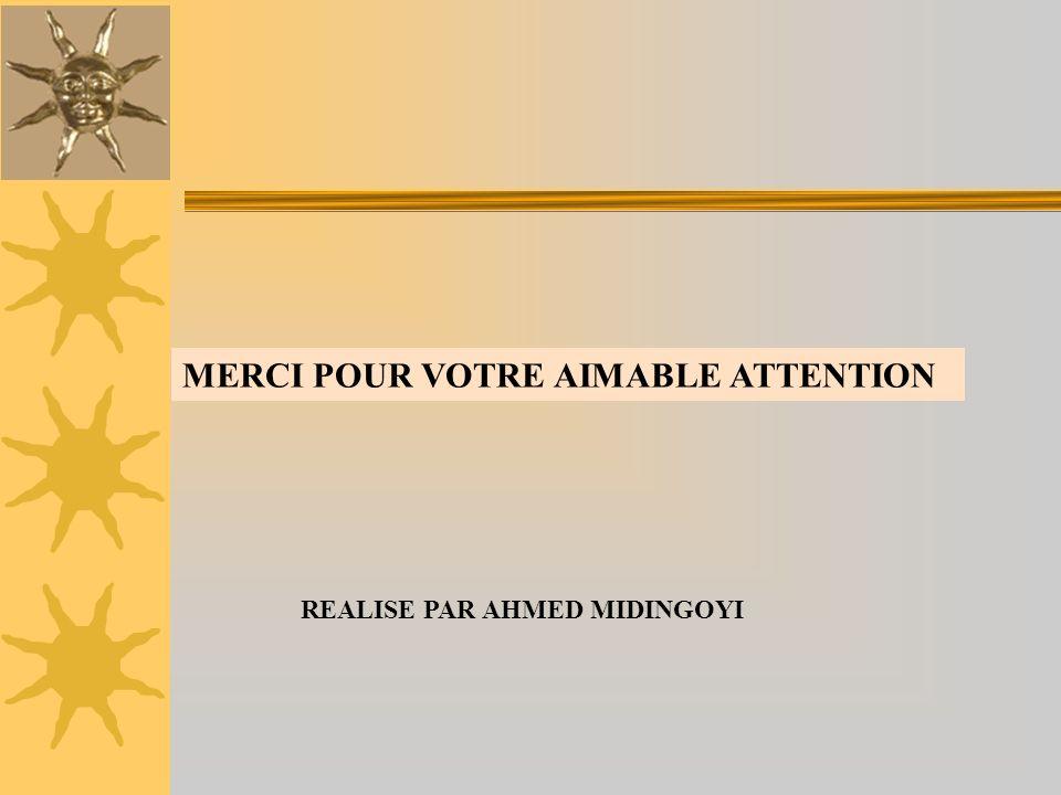 MERCI POUR VOTRE AIMABLE ATTENTION REALISE PAR AHMED MIDINGOYI