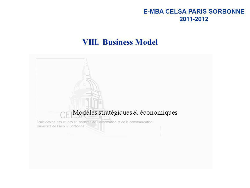 E-MBA CELSA PARIS SORBONNE 2011-2012 VIII. Business Model Modèles stratégiques & économiques