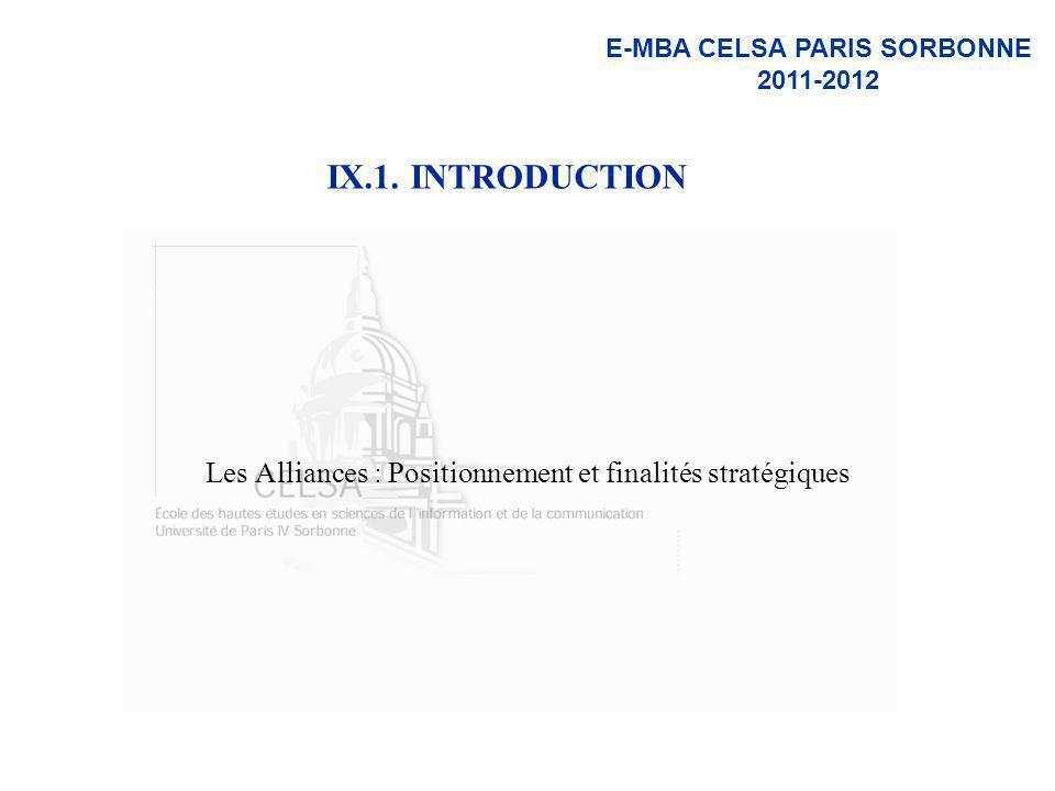 E-MBA CELSA PARIS SORBONNE 2011-2012 IX.1. INTRODUCTION Les Alliances : Positionnement et finalités stratégiques